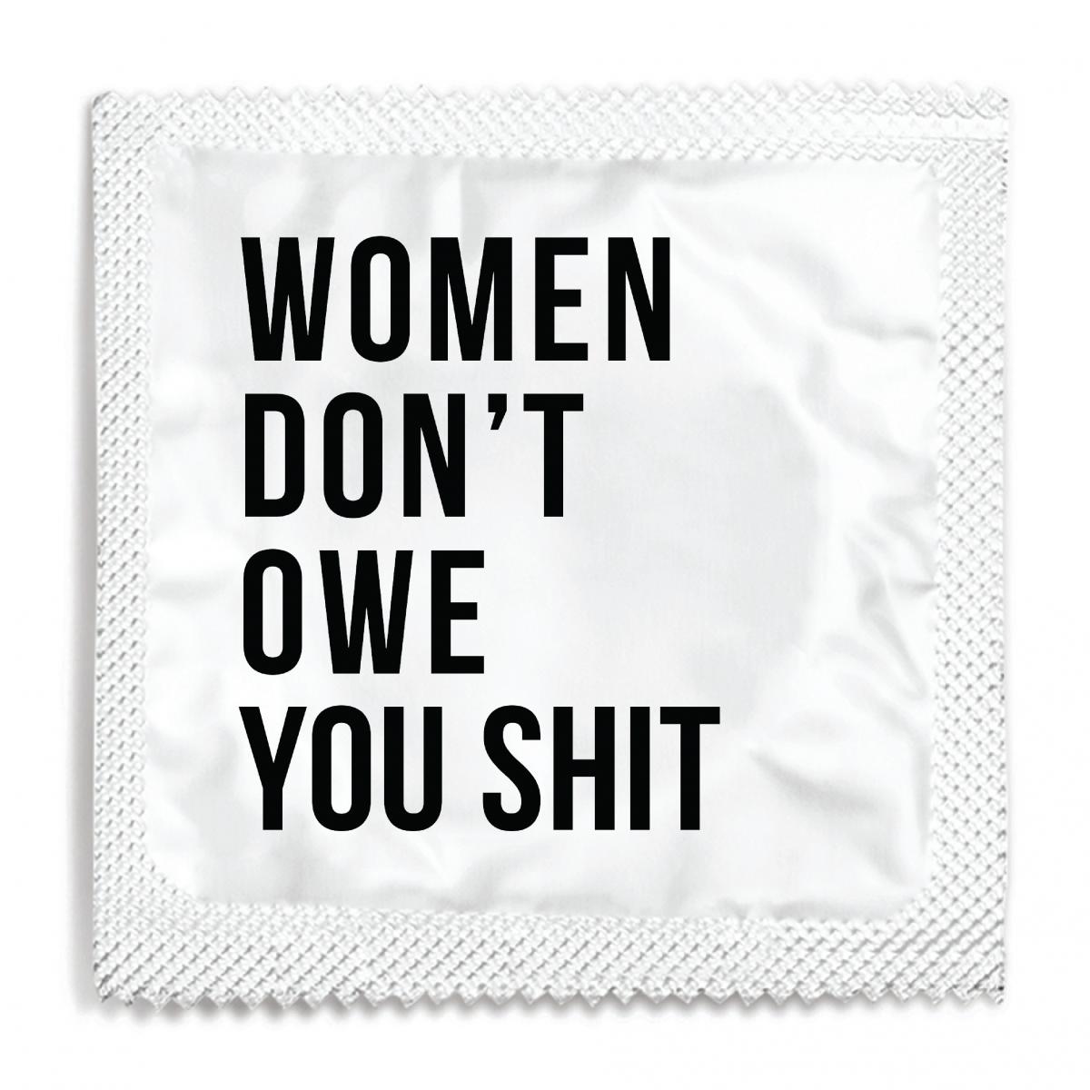 Women Don't Owe You Shit Condom