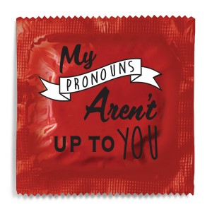 My Pronouns Aren't Up To You Condom