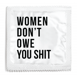 Women Don't Owe You Shit Condom